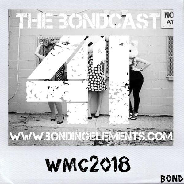 The Bondcast EP041 WMC2018