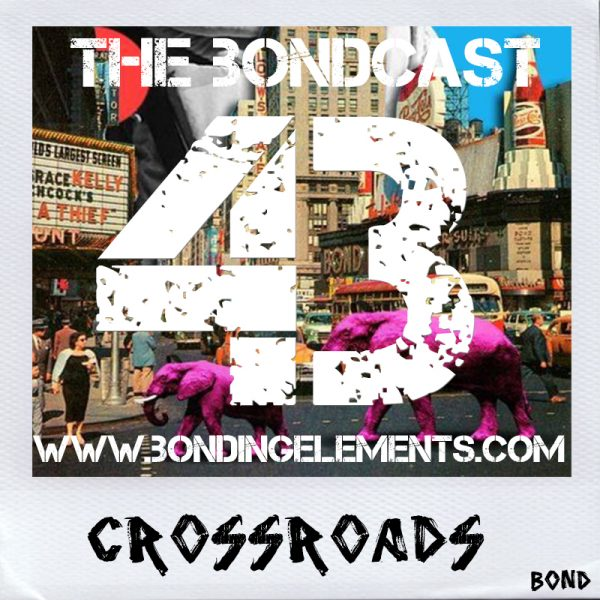 The Bondcast EP043 CrossRoads