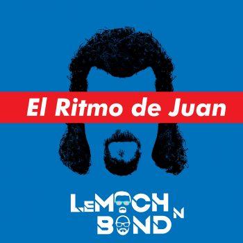 LeMoch and Bond – El Ritmo de Juan